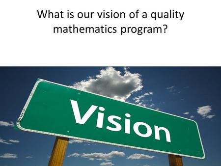 What is our vision of a quality mathematics program?