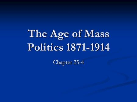 The Age of Mass Politics 1871-1914 Chapter 25-4. Great Britain 1850-1865 Realignment of Political Parties 1850-1865 Realignment of Political Parties Lord.