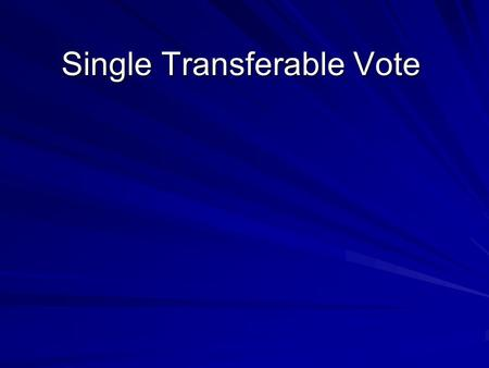 Single Transferable Vote. Multi Member Constituencies Only Voting is Preferential meaning voters indicate preference by numbers, In order of their favourite.