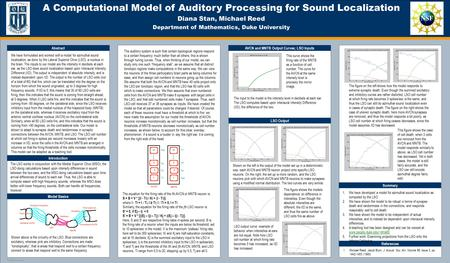 TEMPLATE DESIGN © 2008 www.PosterPresentations.com A Computational Model of Auditory Processing for Sound Localization Diana Stan, Michael Reed Department.