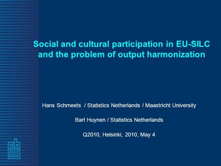 Social and cultural participation in EU-SILC and the problem of output harmonization Hans Schmeets / Statistics Netherlands / Maastricht University Bart.