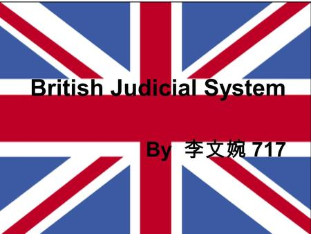 British Judicial System By 李文婉 717. British Judicial System * England & Wales * Scotland * Northern Ireland Advantages Problems Law The Courts England.