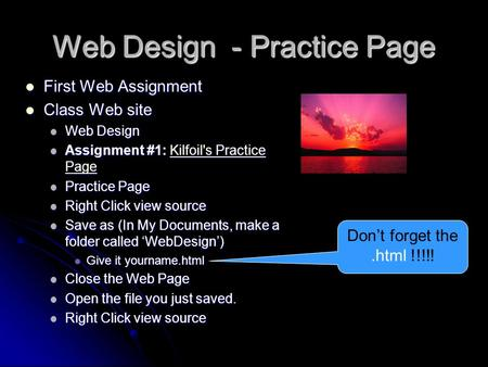 Web Design - Practice Page First Web Assignment First Web Assignment Class Web site Class Web site Web Design Web Design Assignment #1: Kilfoil's Practice.