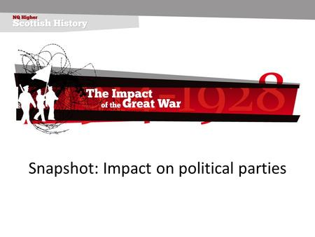 Snapshot: Impact on political parties. Impact on political parties Growth of radicalism during the First World War as seen by Red Clydeside and role of.