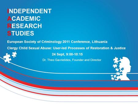 INDEPENDENT ACADEMIC RESEARCH STUDIES European Society of Criminology 2011 Conference, Lithuania Clergy Child Sexual Abuse: User-led Processes of Restoration.