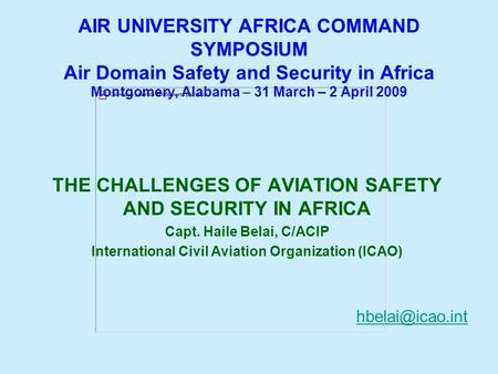 Haile Belai March 2008Haile Belai March 211008 AIR UNIVERSITY AFRICA COMMAND SYMPOSIUM Air Domain Safety and Security in Africa Montgomery, Alabama – 31.