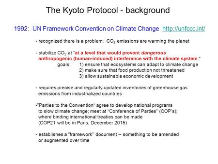 The Kyoto Protocol - background 1992: UN Framework Convention on Climate Change  - recognized there is a problem: CO.