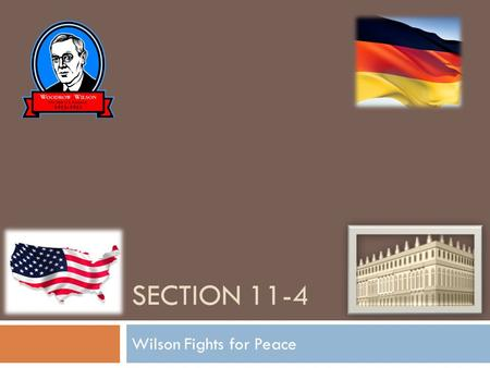 SECTION 11-4 Wilson Fights for Peace. Wilson Presents His Plan  Fourteen Points- Wilson's plan for peace. The first five points were issues that Wilson.