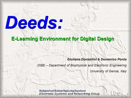 1 Deeds: E-Learning Environment for Digital Design Giuliano Donzellini & Domenico Ponta DIBE – Department of Biophysical and Electronic Engineering University.
