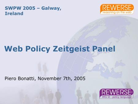 Web Policy Zeitgeist Panel SWPW 2005 – Galway, Ireland Piero Bonatti, November 7th, 2005.