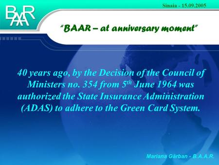 "Mariana Gârban - B.A.A.R. ""BAAR – at anniversary moment"" Sinaia - 15.09.2005 40 years ago, by the Decision of the Council of Ministers no. 354 from 5 th."