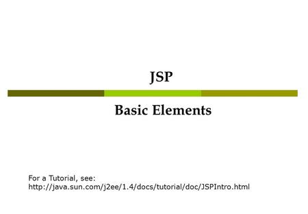 Basic Elements JSP For a Tutorial, see: