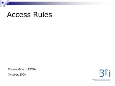 Access Rules Presentation to EPRA October, 2004. Overview Background (Legislation / current levels) BCI approach to the development of the Rules Rationale.