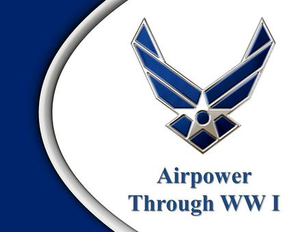 Airpower Through WW I. 2 Mitchell Video 3 Time Period Distinctive Capabilities Functions (missions) Doctrinal Emphasis Pre- WW I  Information Superiority.