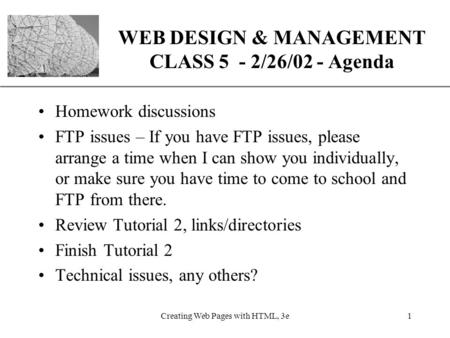 XP Creating Web Pages with HTML, 3e1 WEB DESIGN & MANAGEMENT CLASS 5 - 2/26/02 - Agenda Homework discussions FTP issues – If you have FTP issues, please.