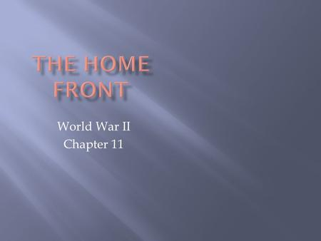 World War II Chapter 11. A. Even more than World War I, World War II was a total war.  Economic mobilization was more extensive.  The war had an enormous.