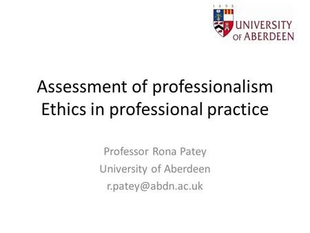 Assessment of professionalism Ethics in professional practice