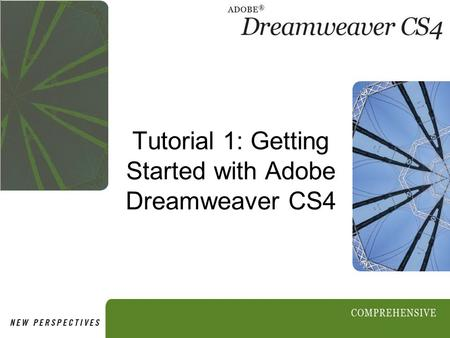 Tutorial 1: Getting Started with Adobe Dreamweaver CS4.