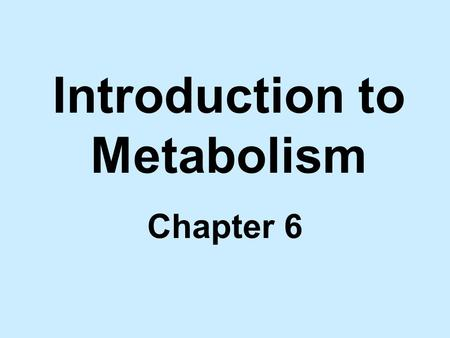 Introduction to Metabolism Chapter 6. Metabolism u The totality of an organism's chemical processes. u Concerned with managing the material and energy.