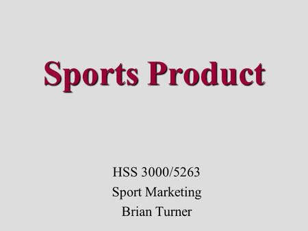 Sports Product HSS 3000/5263 Sport Marketing Brian Turner.