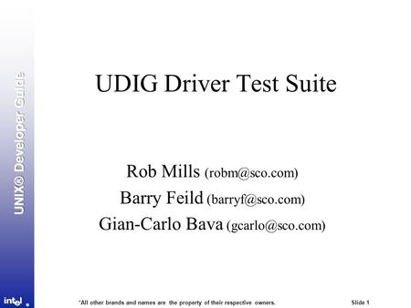 *All other brands and names are the property of their respective owners. Slide 1 ® UDIG Driver Test Suite Rob Mills Barry Feild