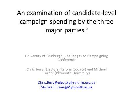 An examination of candidate-level campaign spending by the three major parties? University of Edinburgh, Challenges to Campaigning Conference Chris Terry.