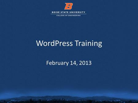 © 2012 Boise State University1 WordPress Training February 14, 2013.