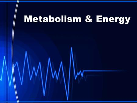 Metabolism & Energy. METABOLISM? The term metabolism refers to the sum of all the chemical reactions that occur within the cell. Many times, due to energy.