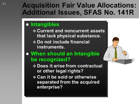 Acquisition Fair Value Allocations: Additional Issues, SFAS No. 141R Intangibles  Current and noncurrent assets that lack physical substance.  Do not.