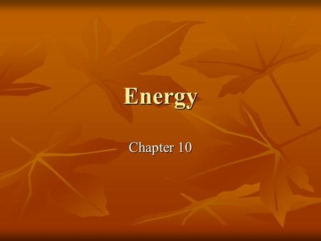 Energy Chapter 10. 10.1 The Nature of Energy Energy – the ability to do work or produce heat Energy – the ability to do work or produce heat Potential.