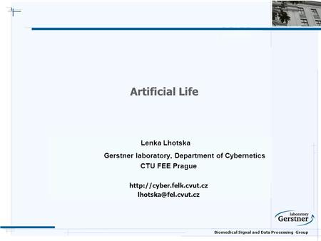 Biomedical Signal <strong>and</strong> Data Processing Group Artificial Life Lenka Lhotska Gerstner laboratory, Department of Cybernetics CTU FEE Prague