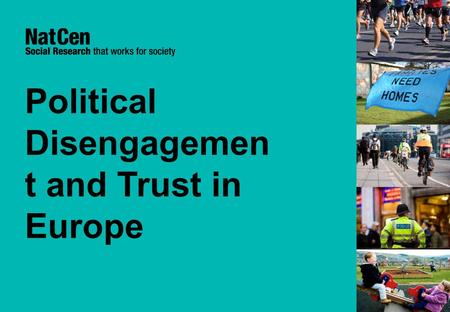 Political Disengagemen t and Trust in Europe. 1 Do patterns of engagement and trust differ across countries? And what about between different generations?