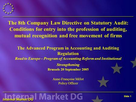 Slide 1 The 8th Company Law Directive on Statutory Audit: Conditions for entry into the profession of auditing, mutual recognition and free movement of.