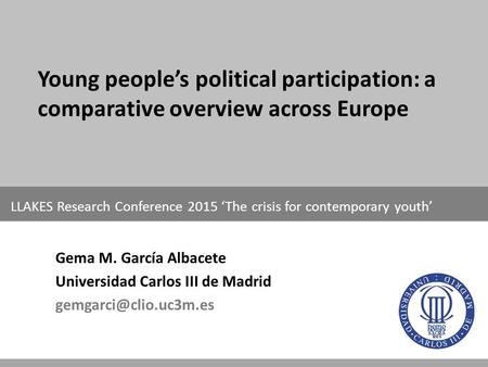 Young people's political participation: a comparative overview across Europe LLAKES Research Conference 2015 'The crisis for contemporary youth' Gema M.
