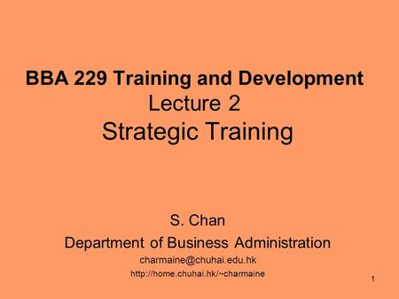 1 BBA 229 Training and Development Lecture 2 Strategic Training S. Chan Department of Business Administration