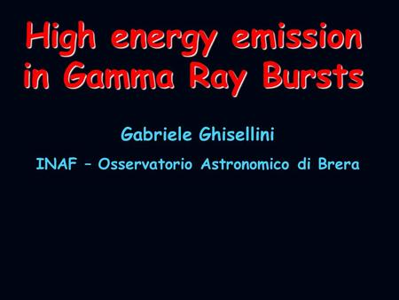 High energy emission in Gamma Ray Bursts Gabriele Ghisellini INAF – Osservatorio Astronomico di Brera.