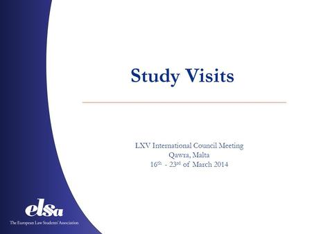 Study Visits LXV International Council Meeting Qawra, Malta 16 th - 23 rd of March 2014.