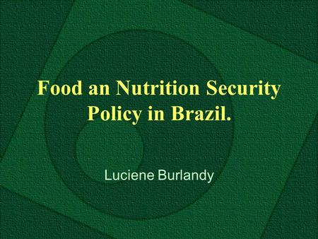 Food an Nutrition Security Policy in Brazil. Luciene Burlandy.