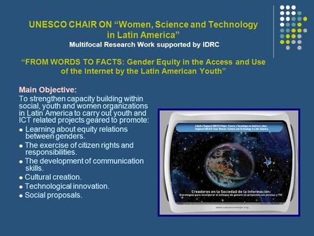 "UNESCO CHAIR ON ""Women, Science and Technology in Latin America"" Multifocal Research Work supported by IDRC ""FROM WORDS TO FACTS: Gender Equity in the."