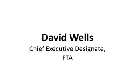 David Wells Chief Executive Designate, FTA. What have we learnt? The scale of the challenge – 60k LGV drivers We've got by through planning and compromise.