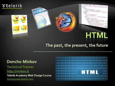 The past, the present, the future Doncho Minkov Telerik Academy Web Design Course html5course.telerik.com Technical Trainer