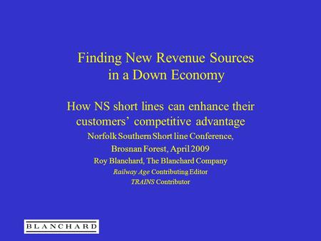 Finding New Revenue Sources in a Down Economy How NS short lines can enhance their customers' competitive advantage Norfolk Southern Short line Conference,