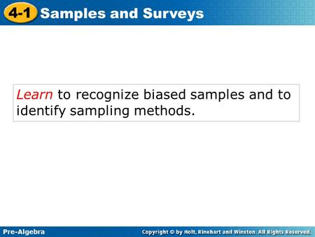 Learn to recognize biased samples and to identify sampling methods.