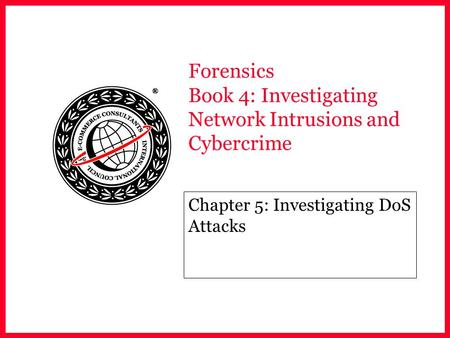 Forensics Book 4: Investigating Network Intrusions and <strong>Cybercrime</strong> Chapter 5: Investigating DoS Attacks.