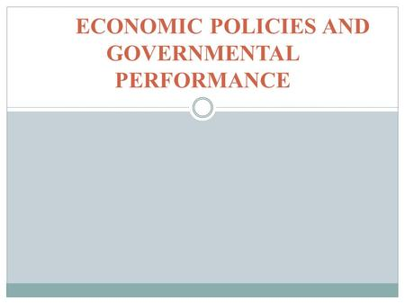 ECONOMIC POLICIES AND GOVERNMENTAL PERFORMANCE. READING Smith, Democracy, ch. 8 Modern Latin America, chs. 11, 12.