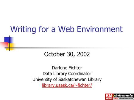 Writing for a Web Environment October 30, 2002 Darlene Fichter Data Library Coordinator University of Saskatchewan Library library.usask.ca/~fichter/