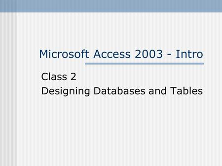 Microsoft Access 2003 - Intro Class 2 Designing Databases and Tables.