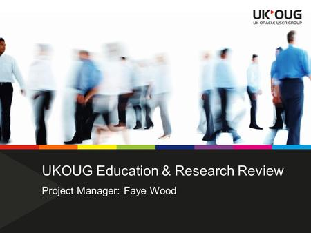 UKOUG Education & Research Review Project Manager: Faye Wood.