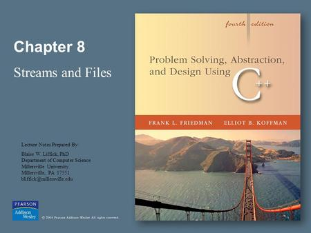Chapter 8 Streams and Files Lecture Notes Prepared By: Blaise W. Liffick, PhD Department of Computer Science Millersville University Millersville, PA 17551.
