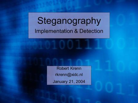 Robert Krenn January 21, 2004 Steganography Implementation & Detection.